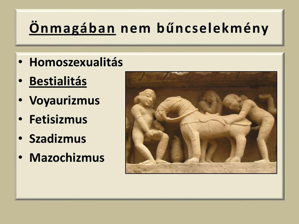 Önmagában nem bűncselekmény Homoszexualitás Bestialitás Voyaurizmus Fetisizmus Szadizmus Mazochizmus