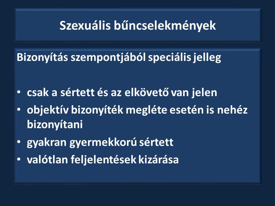 Szexuális bűncselekmények Bizonyítás szempontjából speciális jelleg csak a sértett és az elkövető van jelen objektív bizonyíték megléte esetén is nehé