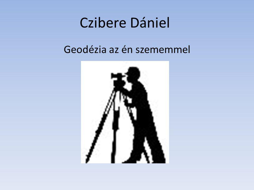 Czibere Dániel Geodézia az én szememmel