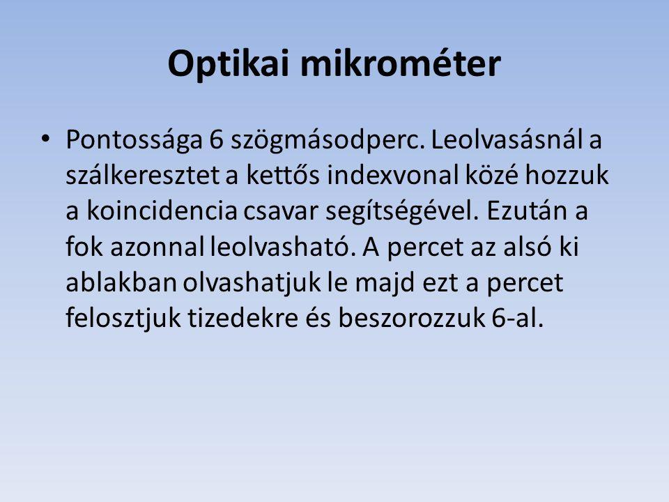Optikai mikrométer Pontossága 6 szögmásodperc.