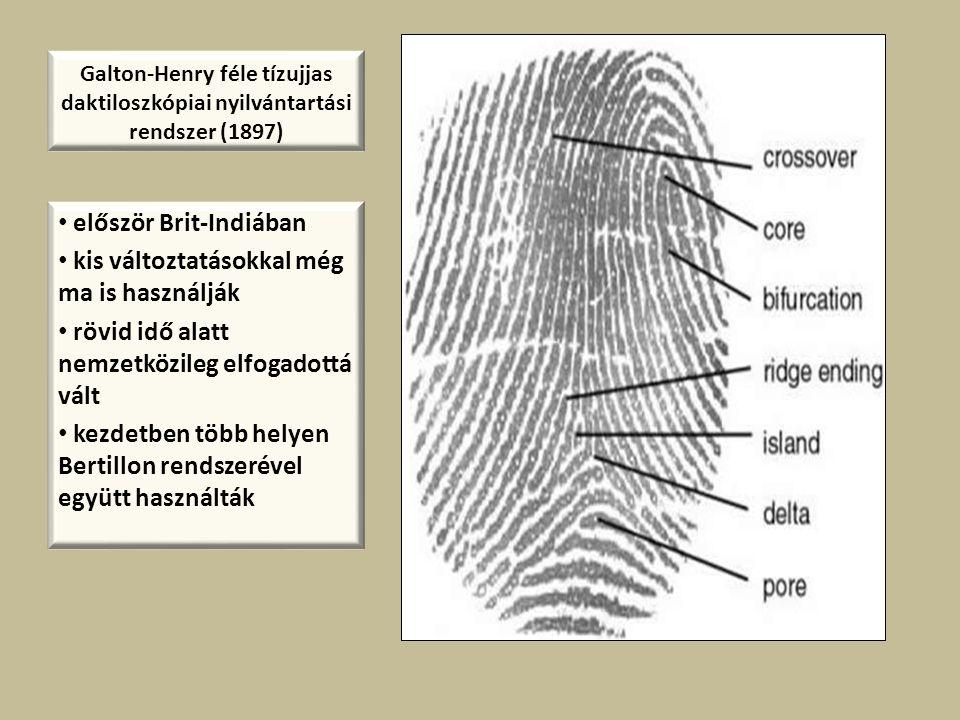 Galton-Henry féle tízujjas daktiloszkópiai nyilvántartási rendszer (1897) először Brit-Indiában kis változtatásokkal még ma is használják rövid idő al