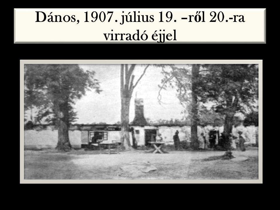 Dános, 1907. július 19. –r ő l 20.-ra virradó éjjel