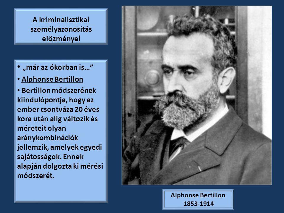 """A kriminalisztikai személyazonosítás előzményei """"már az ókorban is…"""" Alphonse Bertillon Bertillon módszerének kiindulópontja, hogy az ember csontváza"""