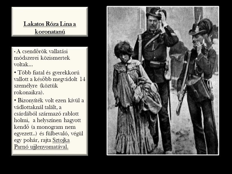 Lakatos Róza Lina a koronatanú A csend ő rök vallatási módszerei közismertek voltak… Több fiatal és gyerekkorú vallott a kés ő bb megvádolt 14 személy