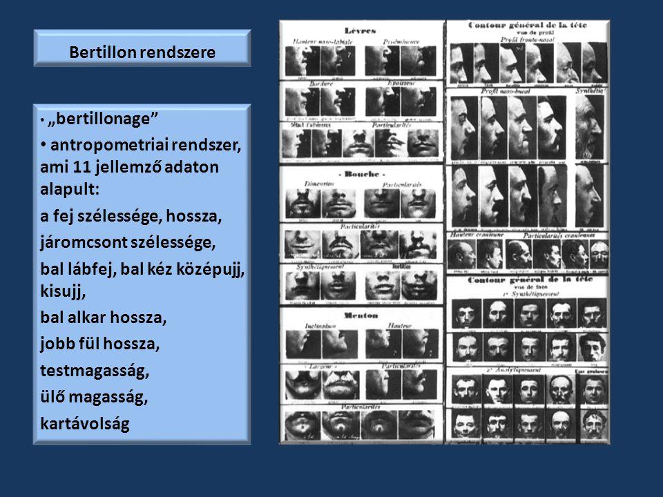 """Bertillon rendszere """"bertillonage"""" antropometriai rendszer, ami 11 jellemző adaton alapult: a fej szélessége, hossza, járomcsont szélessége, bal lábfe"""