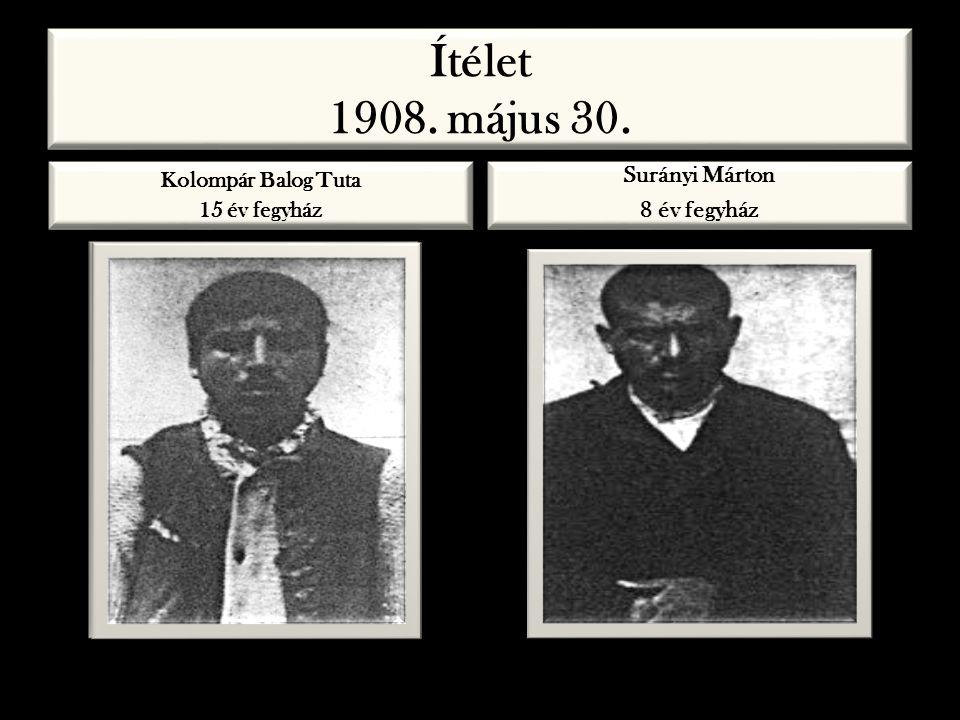 Ítélet 1908. május 30. Kolompár Balog Tuta 15 év fegyház Surányi Márton 8 év fegyház