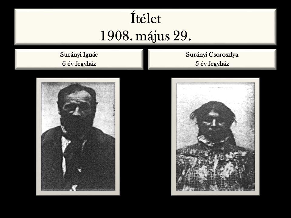 Surányi Ignác 6 év fegyház Surányi Csoroszlya 5 év fegyház Ítélet 1908. május 29.