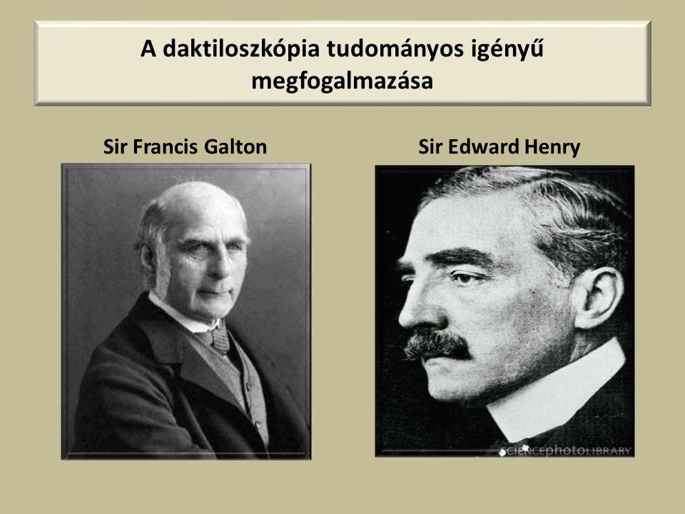 A daktiloszkópia tudományos igényű megfogalmazása Sir Francis GaltonSir Edward Henry