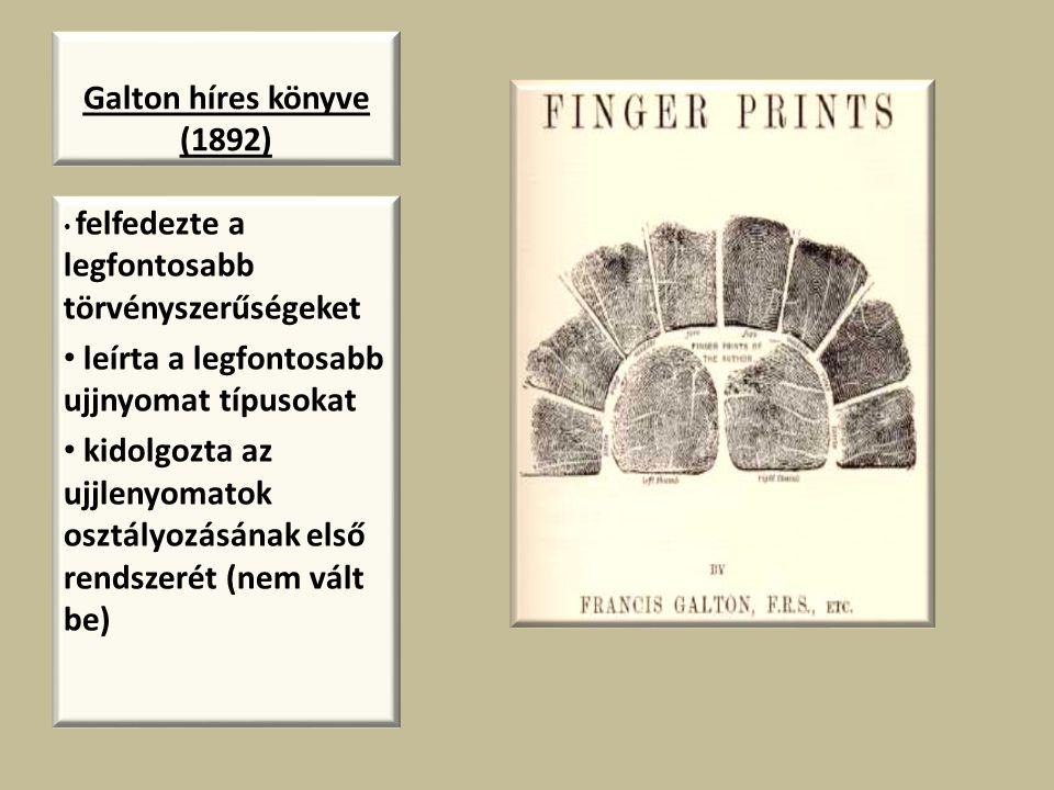 Galton híres könyve (1892) felfedezte a legfontosabb törvényszerűségeket leírta a legfontosabb ujjnyomat típusokat kidolgozta az ujjlenyomatok osztály