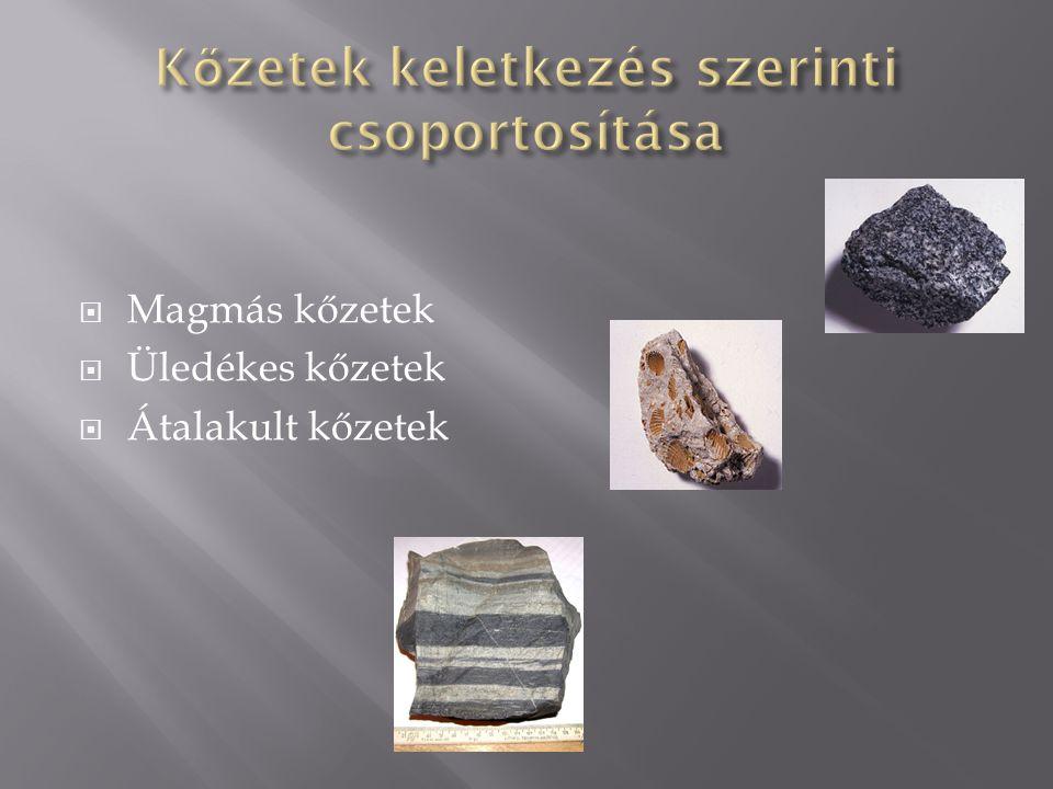  Magmás kőzetek  Üledékes kőzetek  Átalakult kőzetek
