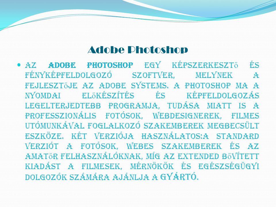 Adobe Photoshop Az Adobe Photoshop egy képszerkeszt ő és fényképfeldolgozó szoftver, melynek a fejleszt ő je az Adobe Systems. A Photoshop ma a nyomda