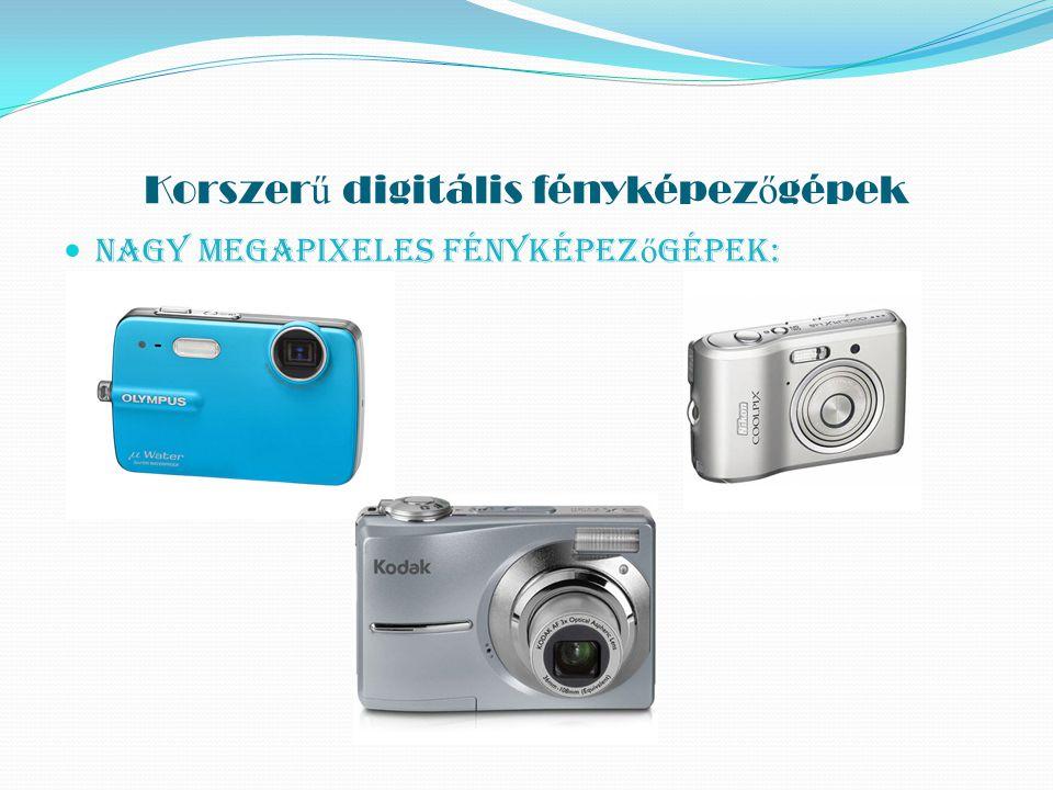 Korszer ű digitális fényképez ő gépek Nagy megapixeles fényképez ő gépek: