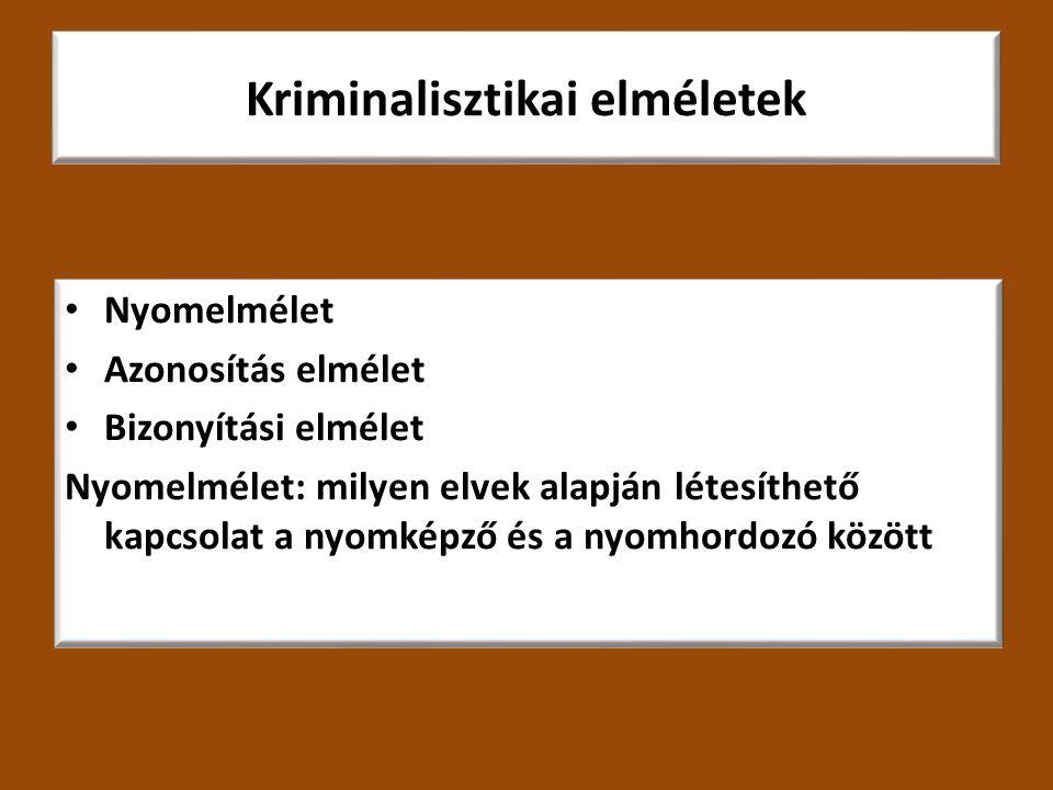 Kriminalisztikai elméletek Nyomelmélet Azonosítás elmélet Bizonyítási elmélet Nyomelmélet: milyen elvek alapján létesíthető kapcsolat a nyomképző és a