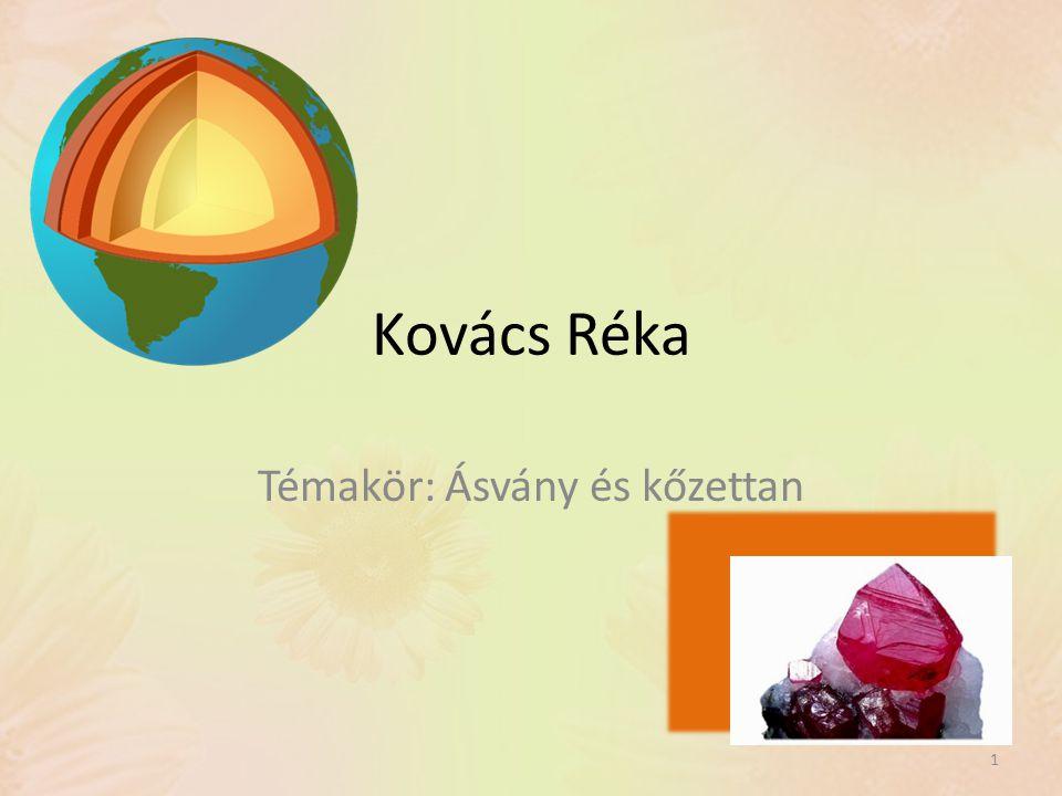 Kovács Réka Témakör: Ásvány és kőzettan 1
