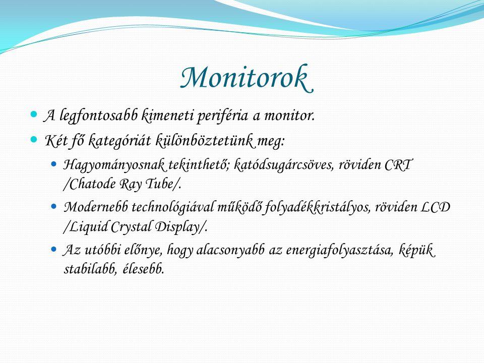 Monitorok A legfontosabb kimeneti periféria a monitor. Két fő kategóriát különböztetünk meg: Hagyományosnak tekinthető; katódsugárcsöves, röviden CRT