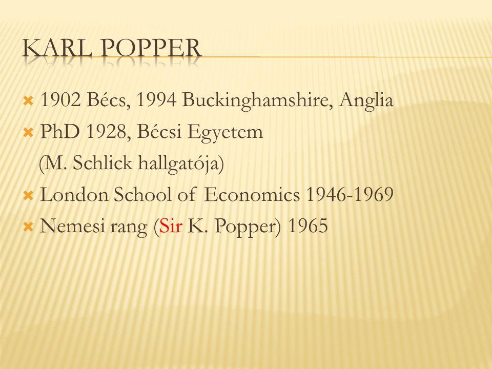  1902 Bécs, 1994 Buckinghamshire, Anglia  PhD 1928, Bécsi Egyetem (M. Schlick hallgatója)  London School of Economics 1946-1969  Nemesi rang (Sir
