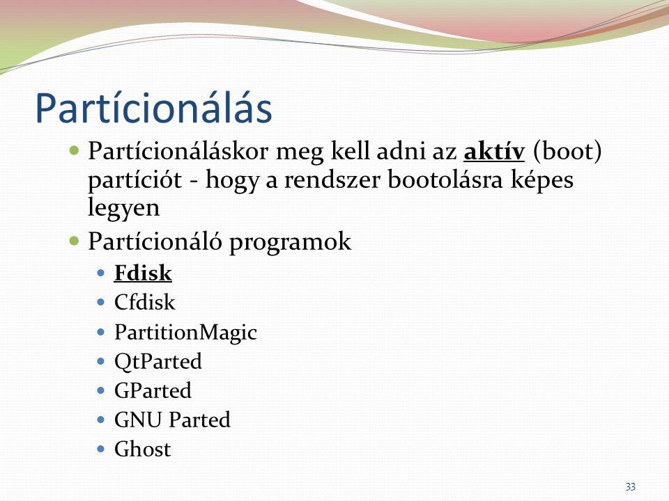 Partícionálás Partícionáláskor meg kell adni az aktív (boot) partíciót - hogy a rendszer bootolásra képes legyen Partícionáló programok Fdisk Cfdisk PartitionMagic QtParted GParted GNU Parted Ghost 33