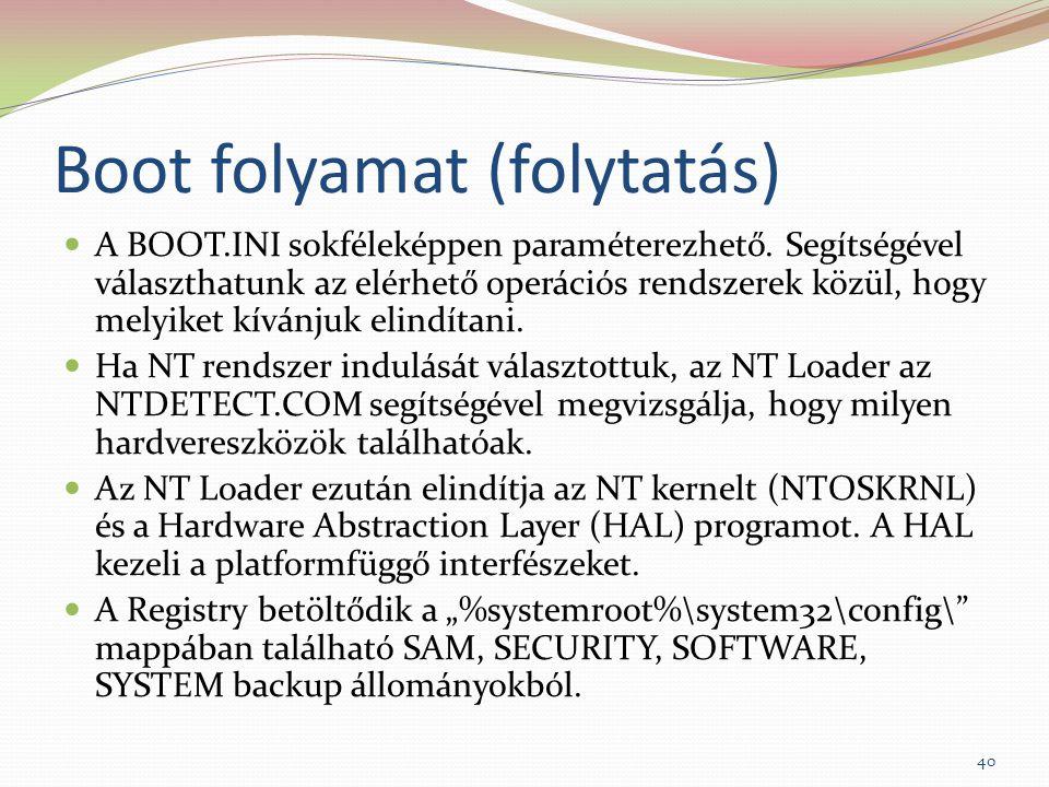 Boot folyamat (folytatás) A BOOT.INI sokféleképpen paraméterezhető. Segítségével választhatunk az elérhető operációs rendszerek közül, hogy melyiket k