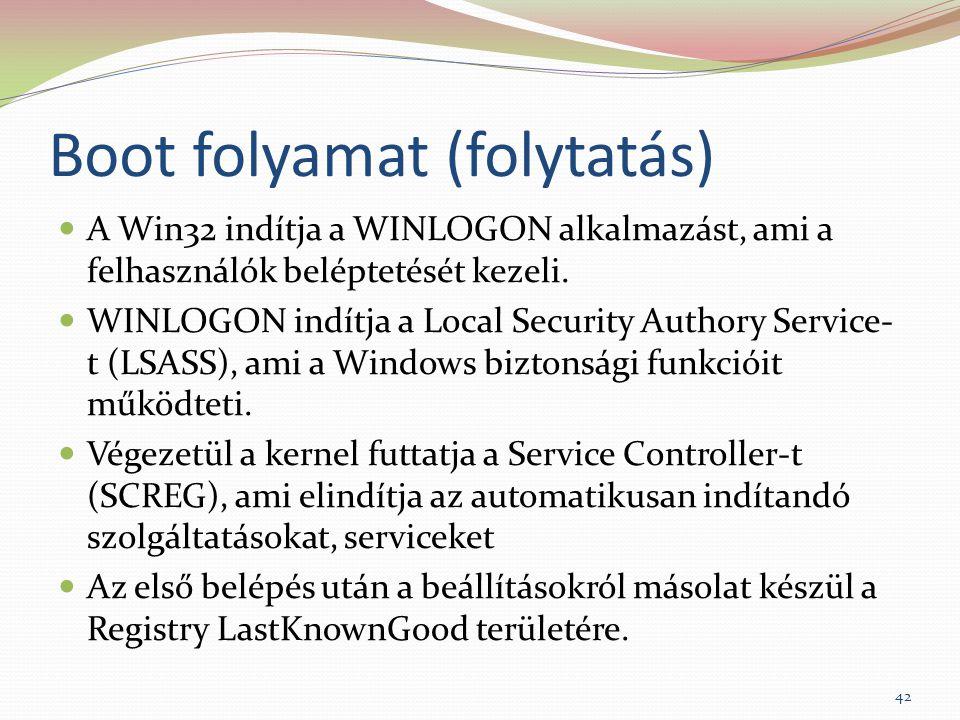 Boot folyamat (folytatás) A Win32 indítja a WINLOGON alkalmazást, ami a felhasználók beléptetését kezeli. WINLOGON indítja a Local Security Authory Se
