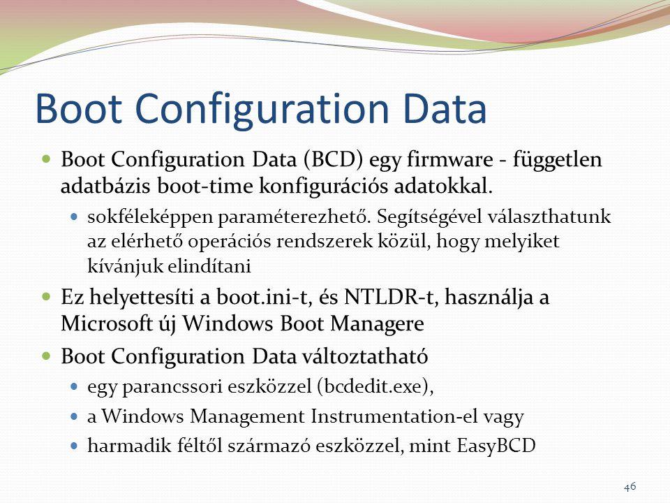 Boot Configuration Data Boot Configuration Data (BCD) egy firmware - független adatbázis boot-time konfigurációs adatokkal. sokféleképpen paraméterezh
