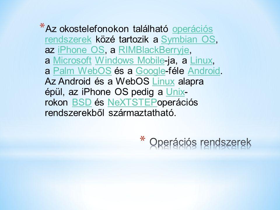 * Az okostelefonokon található operációs rendszerek közé tartozik a Symbian OS, az iPhone OS, a RIMBlackBerryje, a Microsoft Windows Mobile-ja, a Linux, a Palm WebOS és a Google-féle Android.