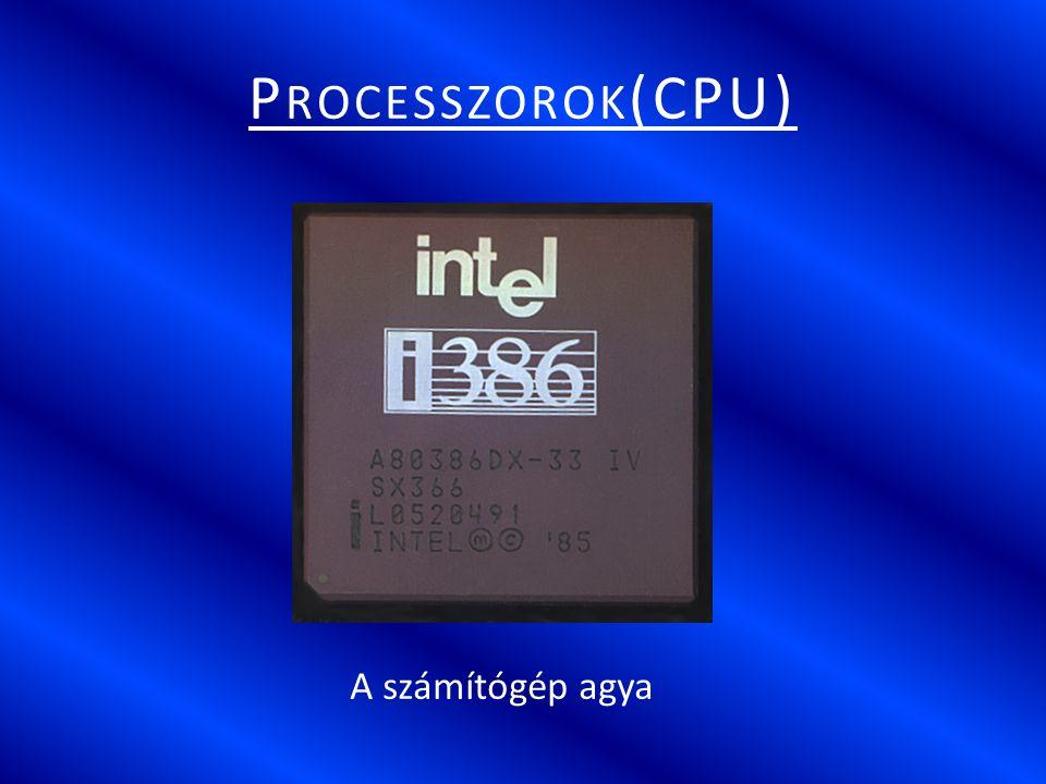 P ROCESSZOROK (CPU) A számítógép agya