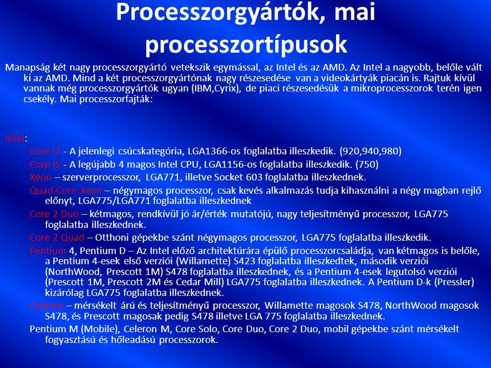 Processzorgyártók, mai processzortípusok Manapság két nagy processzorgyártó vetekszik egymással, az Intel és az AMD.