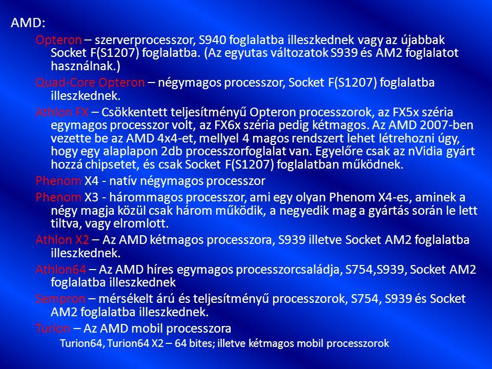 AMD: Opteron – szerverprocesszor, S940 foglalatba illeszkednek vagy az újabbak Socket F(S1207) foglalatba.