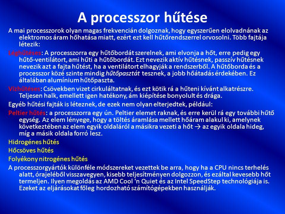 A processzor hűtése A mai processzorok olyan magas frekvencián dolgoznak, hogy egyszerűen elolvadnának az elektromos áram hőhatása miatt, ezért ezt kell hűtőrendszerrel orvosolni.