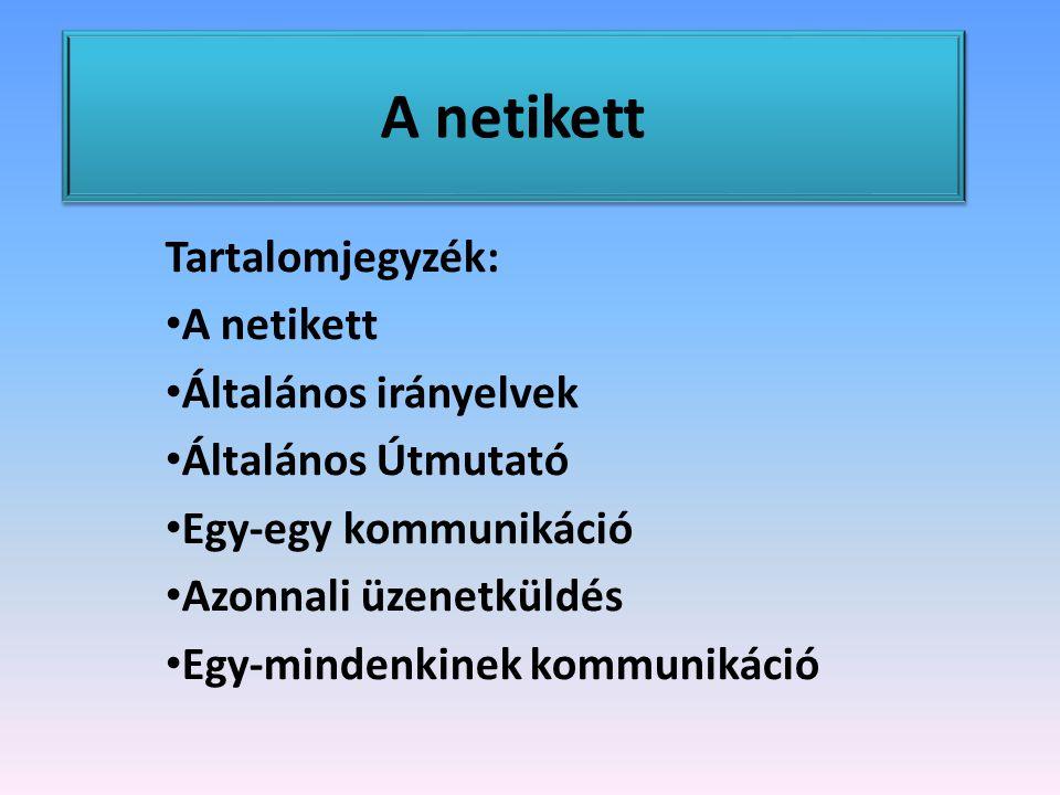A netikett A netikett szó az angol netiquette (network etiquette) magyarosított formája, és a hálózati kommunikáció általános illemszabályait foglalja össze