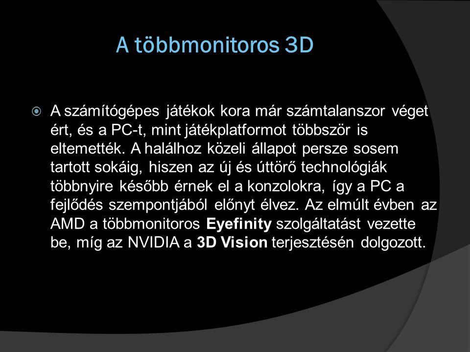  Természetesen a 3D nem minden, így az AMD és az NVIDIA a szintén kedvelt többmonitoros szolgáltatásokról is gondoskodik.