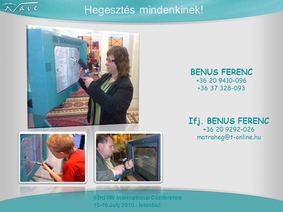 63rd IIW International Conference 15-16 July 2010 - Istanbul Hegesztés mindenkinek! BENUS FERENC +36 20 9410-096 +36 37 328-093 Ifj. BENUS FERENC +36