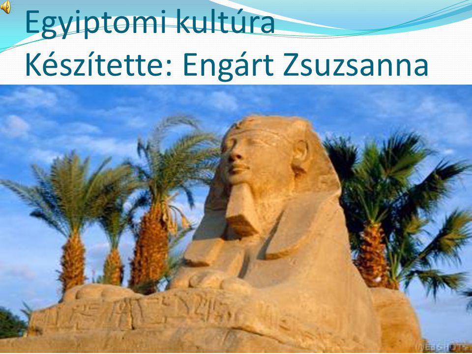 Egyiptomi kultúra Készítette: Engárt Zsuzsanna