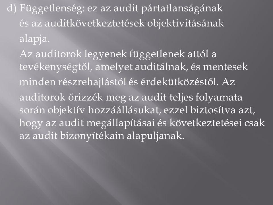d) Függetlenség: ez az audit pártatlanságának és az auditkövetkeztetések objektivitásának alapja. Az auditorok legyenek függetlenek attól a tevékenysé