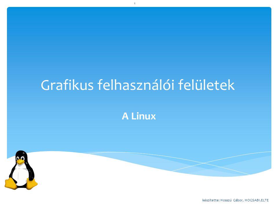 Grafikus felhasználói felületek A Linux készítette: Hosszú Gábor, HOGSABI.ELTE 1