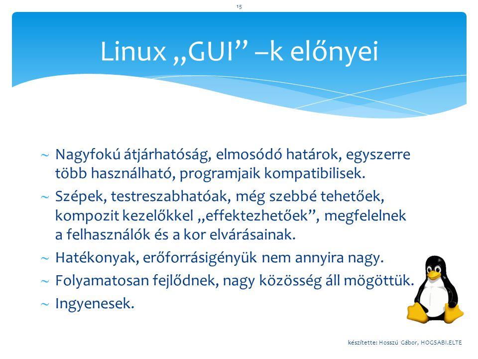 """Linux """"GUI"""" –k előnyei  Nagyfokú átjárhatóság, elmosódó határok, egyszerre több használható, programjaik kompatibilisek.  Szépek, testreszabhatóak,"""