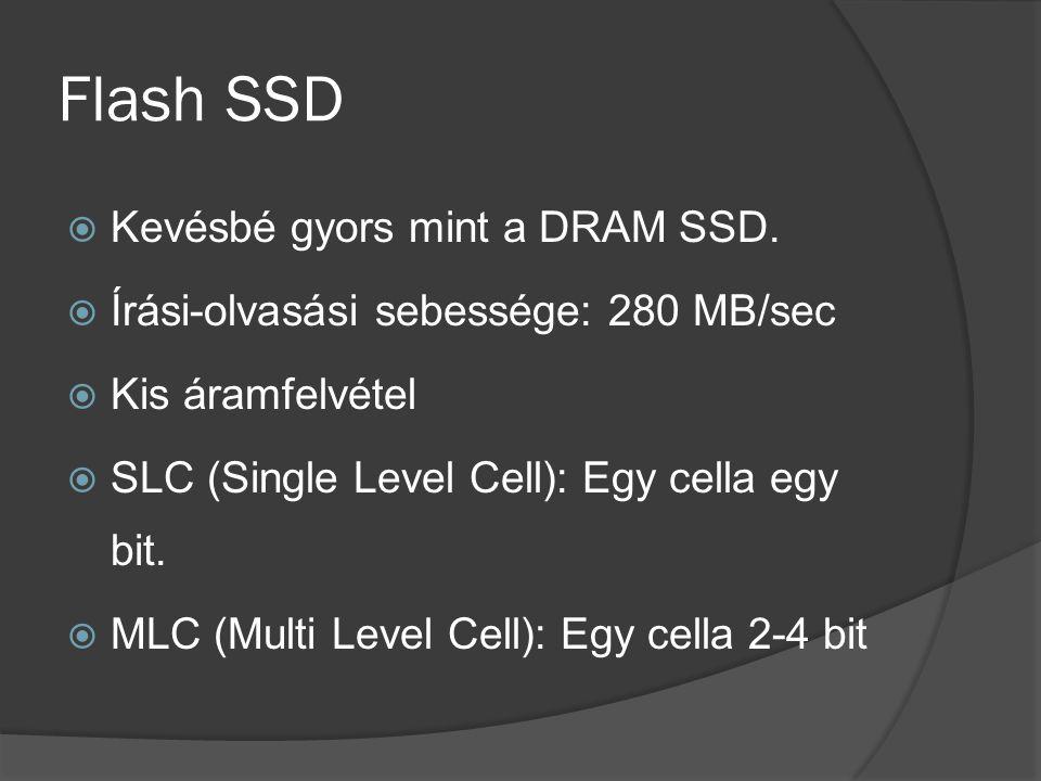 Flash SSD  Kevésbé gyors mint a DRAM SSD.