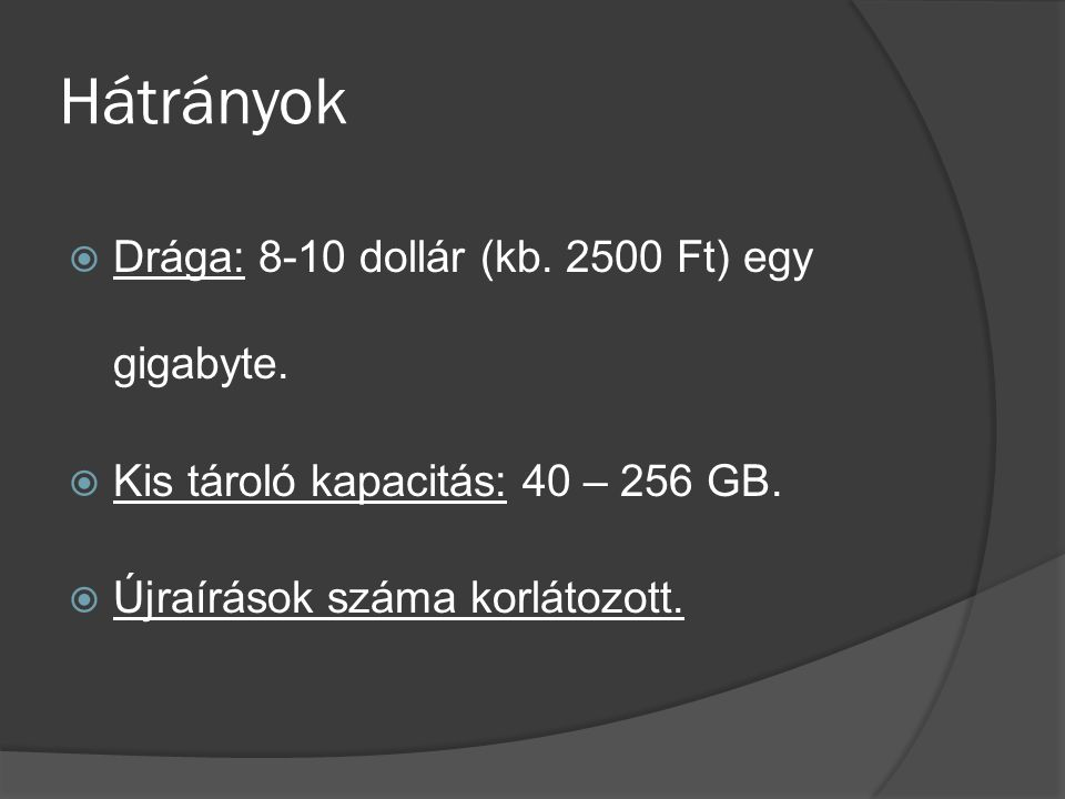 Hátrányok  Drága: 8-10 dollár (kb.2500 Ft) egy gigabyte.