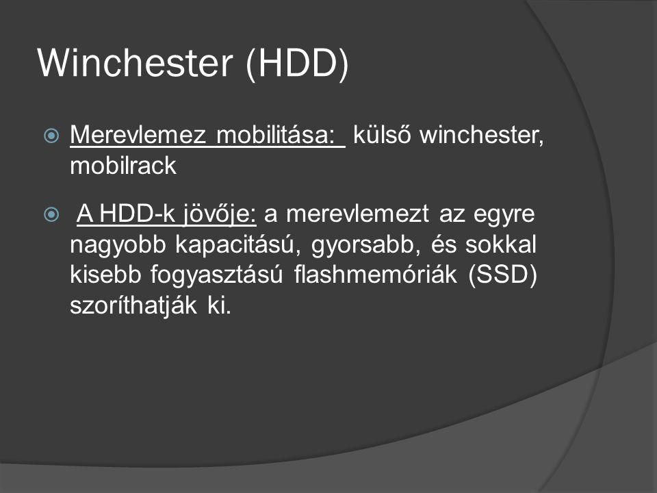 Winchester (HDD)  Merevlemez mobilitása: külső winchester, mobilrack  A HDD-k jövője: a merevlemezt az egyre nagyobb kapacitású, gyorsabb, és sokkal kisebb fogyasztású flashmemóriák (SSD) szoríthatják ki.
