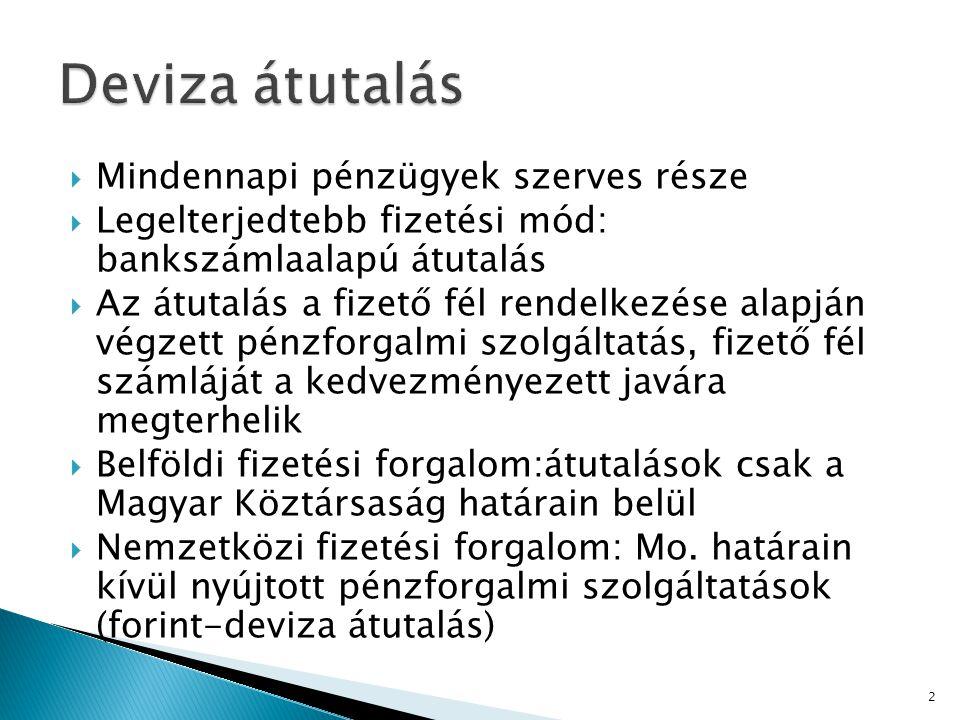 Mindennapi pénzügyek szerves része  Legelterjedtebb fizetési mód: bankszámlaalapú átutalás  Az átutalás a fizető fél rendelkezése alapján végzett pénzforgalmi szolgáltatás, fizető fél számláját a kedvezményezett javára megterhelik  Belföldi fizetési forgalom:átutalások csak a Magyar Köztársaság határain belül  Nemzetközi fizetési forgalom: Mo.