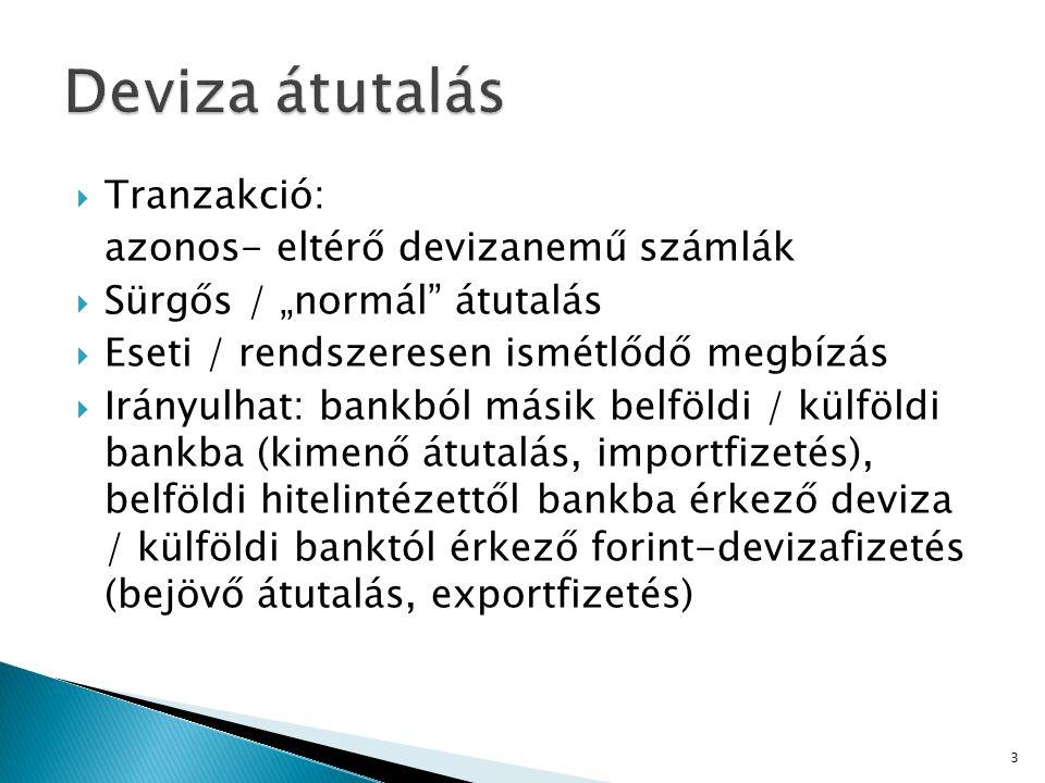 """ Tranzakció: azonos- eltérő devizanemű számlák  Sürgős / """"normál átutalás  Eseti / rendszeresen ismétlődő megbízás  Irányulhat: bankból másik belföldi / külföldi bankba (kimenő átutalás, importfizetés), belföldi hitelintézettől bankba érkező deviza / külföldi banktól érkező forint-devizafizetés (bejövő átutalás, exportfizetés) 3"""