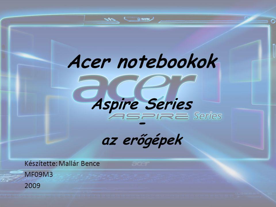 Acer notebookok Aspire Series - az erőgépek Készítette: Mallár Bence MF09M3 2009