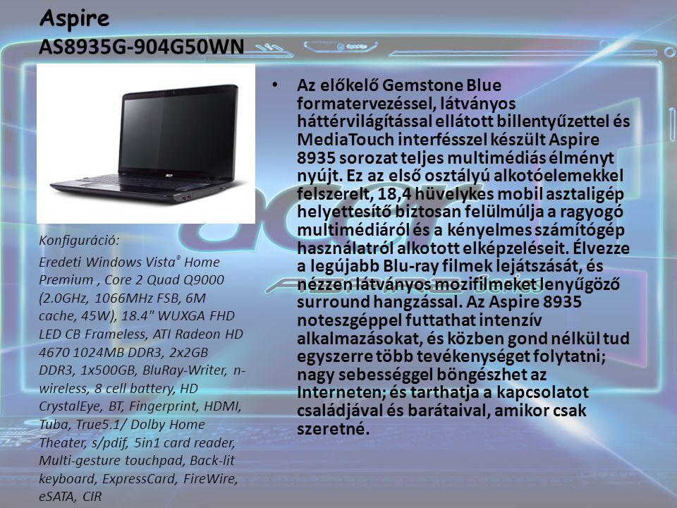 Aspire AS8935G-904G50WN Az előkelő Gemstone Blue formatervezéssel, látványos háttérvilágítással ellátott billentyűzettel és MediaTouch interfésszel készült Aspire 8935 sorozat teljes multimédiás élményt nyújt.