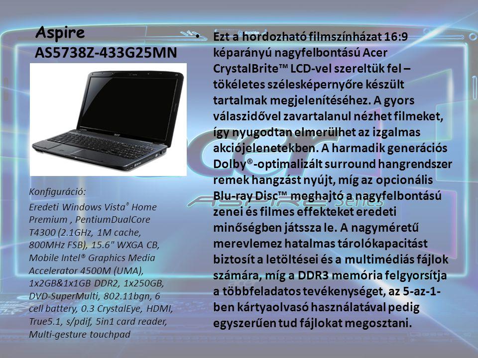 Aspire AS5738Z-433G25MN Ezt a hordozható filmszínházat 16:9 képarányú nagyfelbontású Acer CrystalBrite™ LCD-vel szereltük fel – tökéletes szélesképernyőre készült tartalmak megjelenítéséhez.