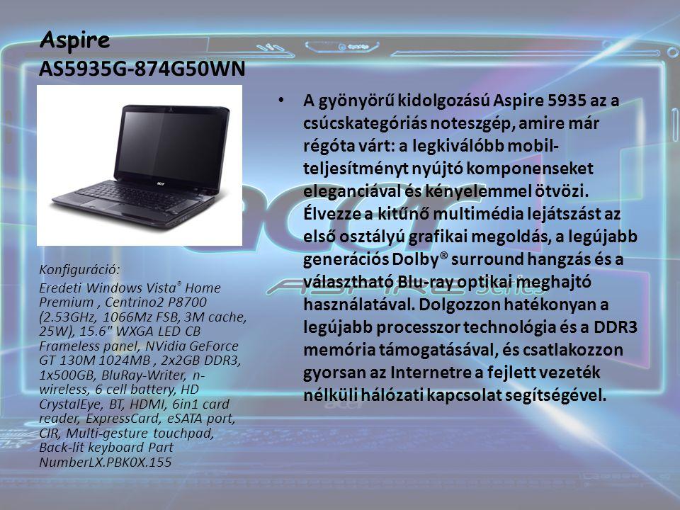 Aspire AS5935G-874G50WN A gyönyörű kidolgozású Aspire 5935 az a csúcskategóriás noteszgép, amire már régóta várt: a legkiválóbb mobil- teljesítményt nyújtó komponenseket eleganciával és kényelemmel ötvözi.