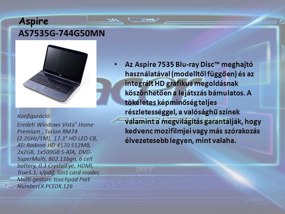 Aspire AS7535G-744G50MN Az Aspire 7535 Blu-ray Disc™ meghajtó használatával (modelltől függően) és az integrált HD grafikus megoldásnak köszönhetően a lejátszás bámulatos.