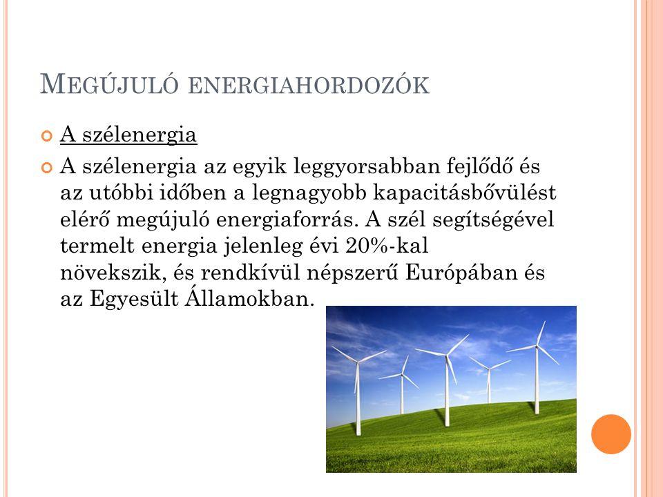 M EGÚJULÓ ENERGIAHORDOZÓK A vízenergia A vízienergia megújuló energia, nem szennyezi a környezetet és nem termel sem szén-dioxidot, sem más, üvegházhatást kiváltó gázt.