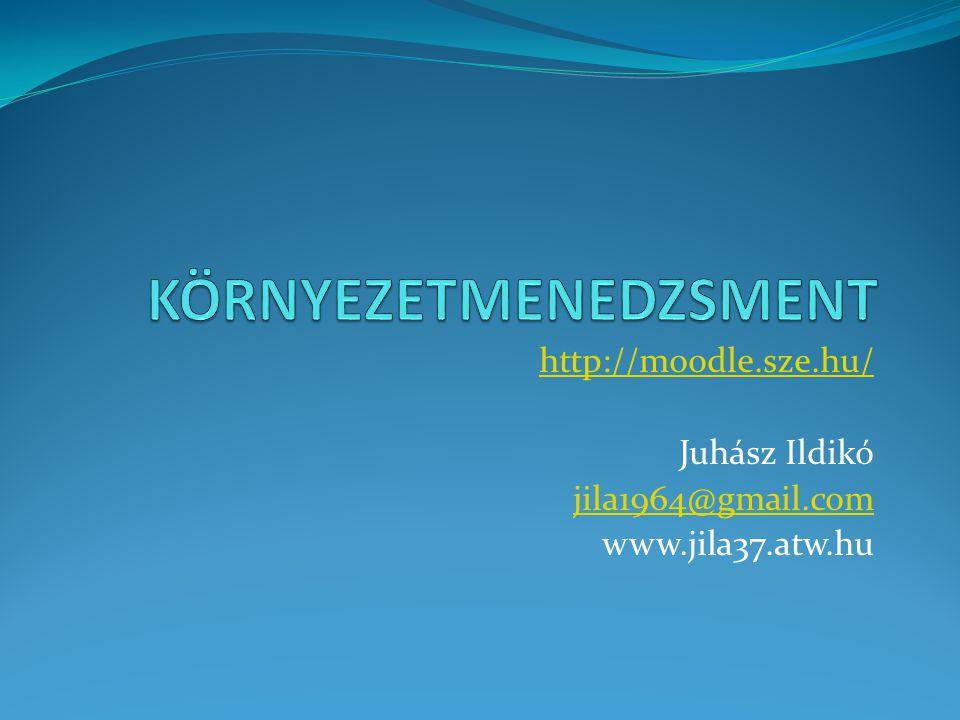 http://moodle.sze.hu/ Juhász Ildikó jila1964@gmail.com www.jila37.atw.hu