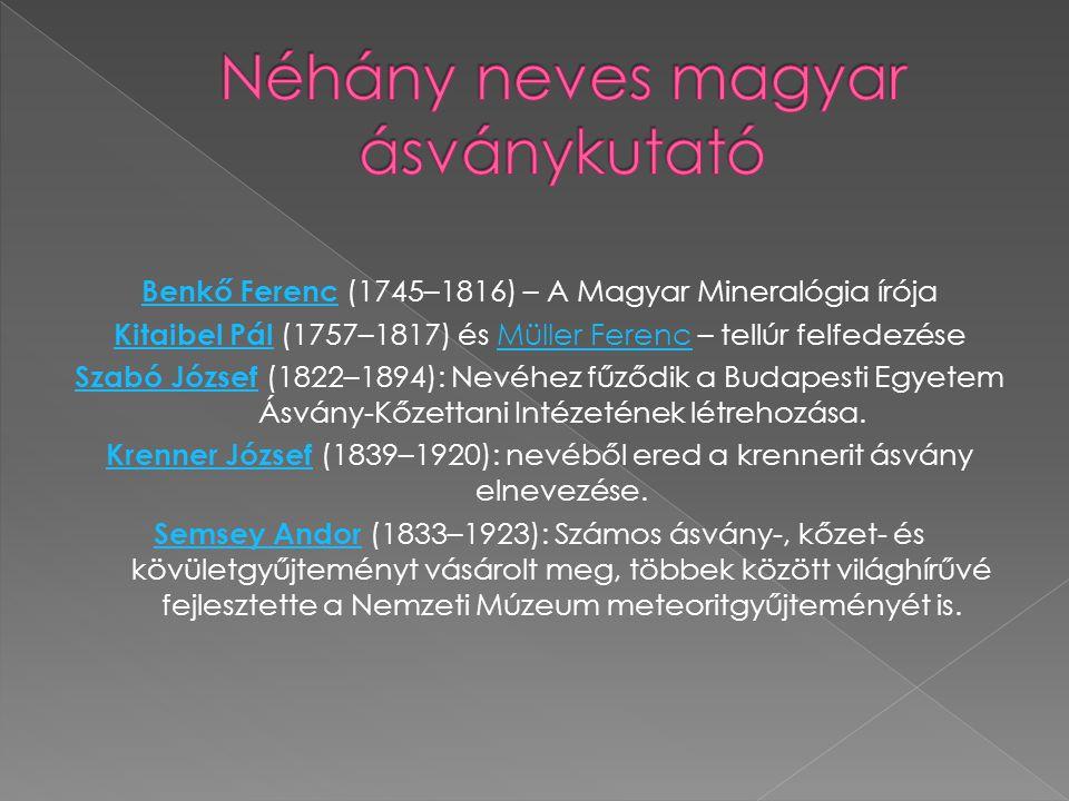 Benkő Ferenc Benkő Ferenc (1745–1816) – A Magyar Mineralógia írója Kitaibel Pál Kitaibel Pál (1757–1817) és Müller Ferenc – tellúr felfedezéseMüller F