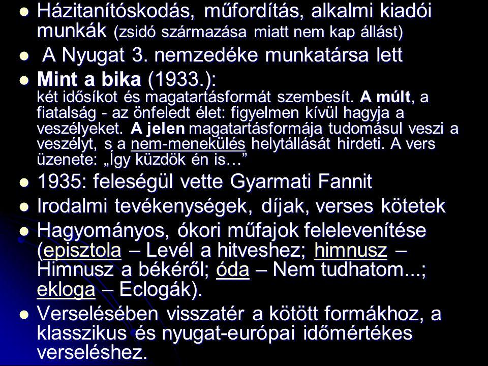 Házitanítóskodás, műfordítás, alkalmi kiadói munkák (zsidó származása miatt nem kap állást) Házitanítóskodás, műfordítás, alkalmi kiadói munkák (zsidó